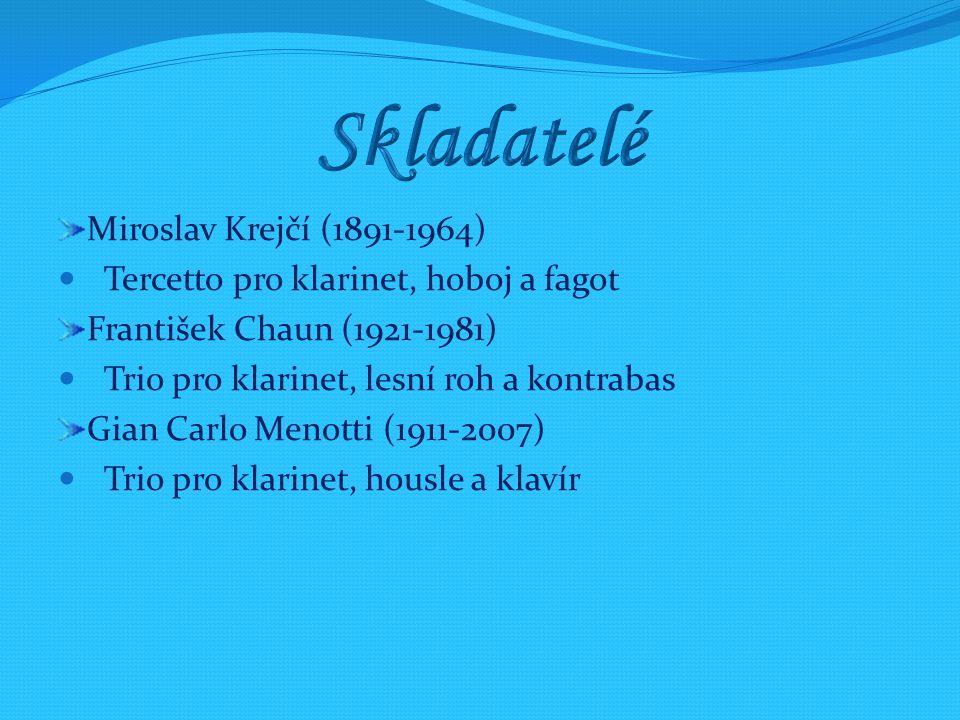 Miroslav Krejčí (1891-1964) Tercetto pro klarinet, hoboj a fagot František Chaun (1921-1981) Trio pro klarinet, lesní roh a kontrabas Gian Carlo Menot