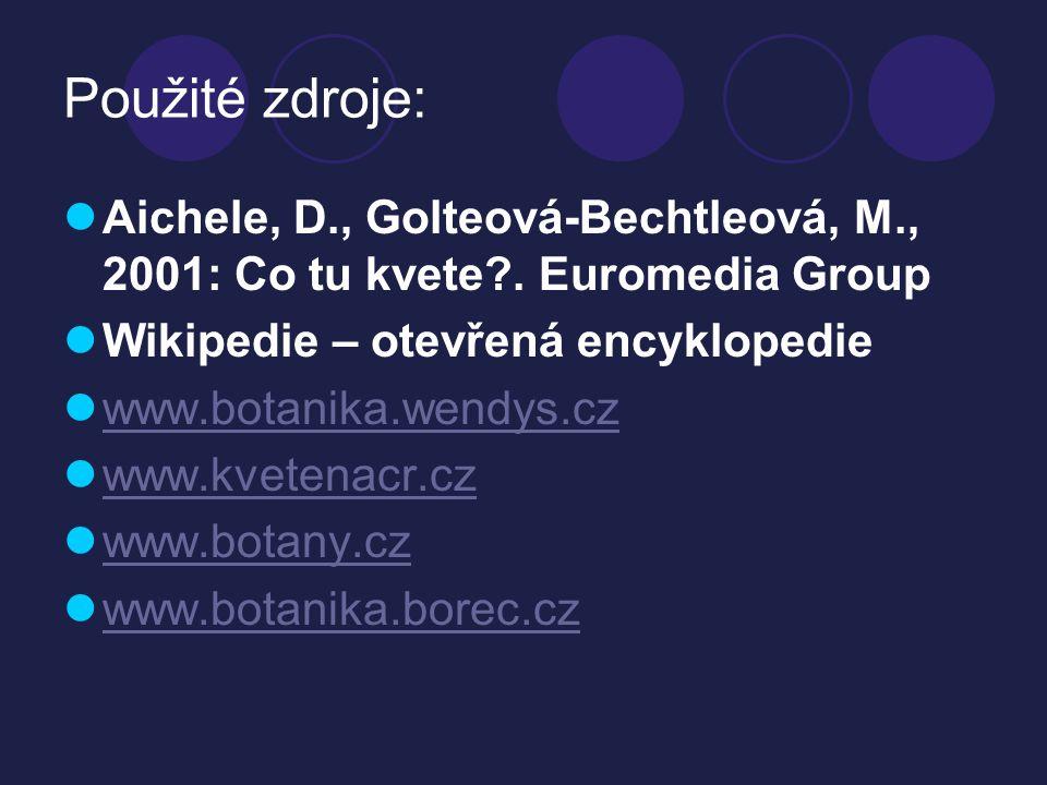 Použité zdroje: Aichele, D., Golteová-Bechtleová, M., 2001: Co tu kvete?. Euromedia Group Wikipedie – otevřená encyklopedie www.botanika.wendys.cz www