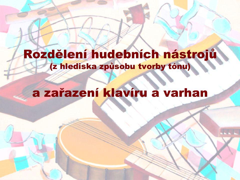 Rozdělení hudebních nástrojů (z hlediska způsobu tvorby tónu) a zařazení klavíru a varhan