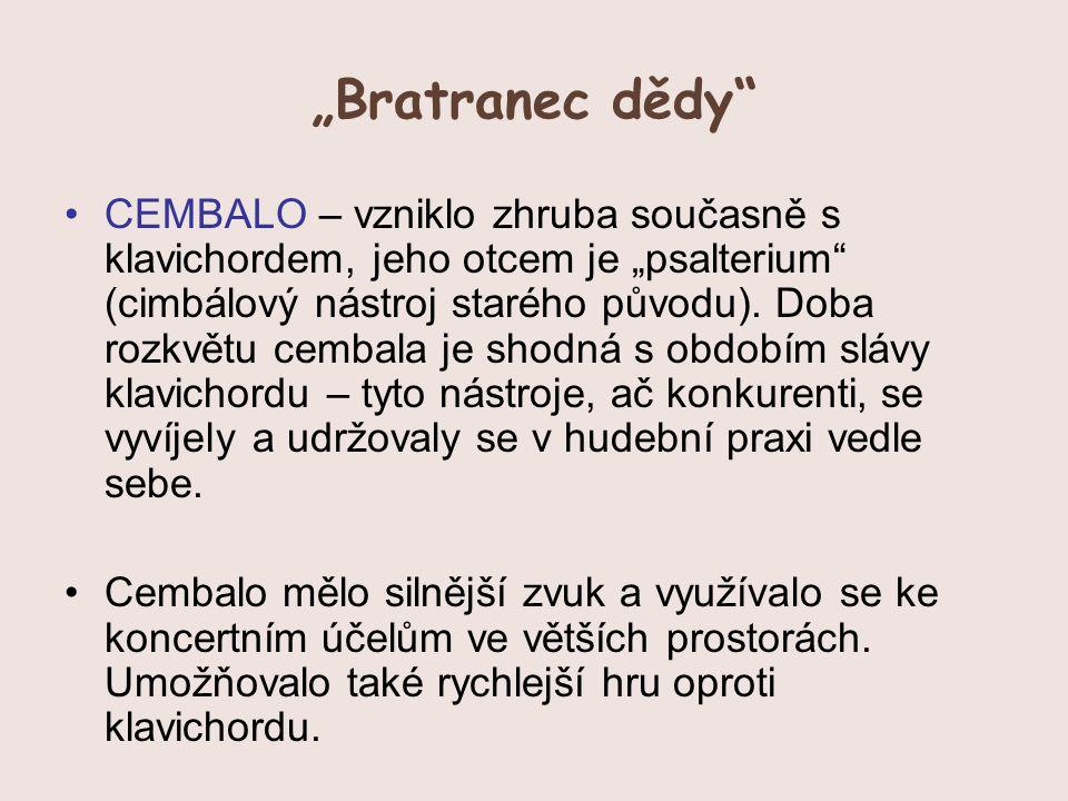 """""""Bratranec dědy"""" CEMBALO – vzniklo zhruba současně s klavichordem, jeho otcem je """"psalterium"""" (cimbálový nástroj starého původu). Doba rozkvětu cembal"""