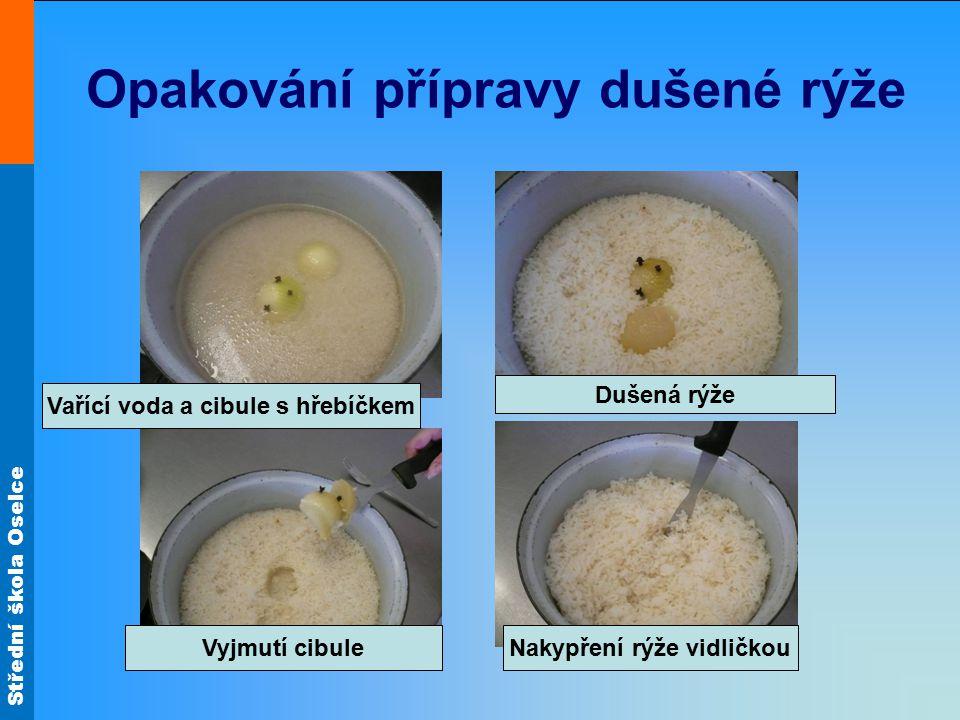Střední škola Oselce Opakování přípravy dušené rýže Vařící voda a cibule s hřebíčkem Dušená rýže Vyjmutí cibuleNakypření rýže vidličkou