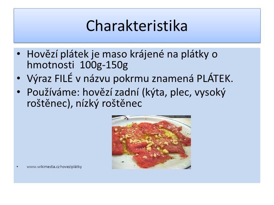 Charakteristika Hovězí plátek je maso krájené na plátky o hmotnosti 100g-150g Výraz FILÉ v názvu pokrmu znamená PLÁTEK.