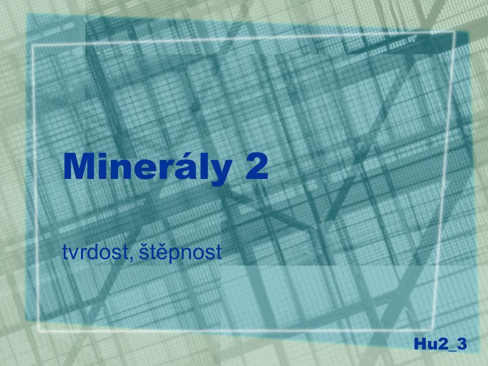 Tvrdost odpor, který minerál klade vnějšímu mechanickému působení určuje se srovnáním tvrdosti známé látky s minerálem pomocí Mohsovy stupnice tvrdosti