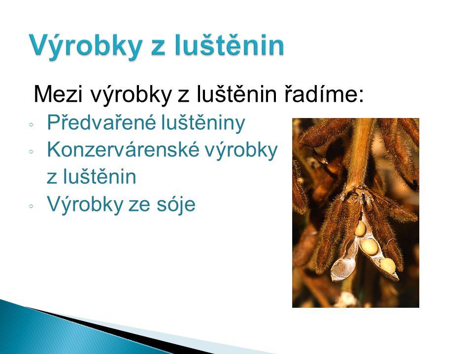 Mezi výrobky z luštěnin řadíme: ◦ Předvařené luštěniny ◦ Konzervárenské výrobky z luštěnin ◦ Výrobky ze sóje