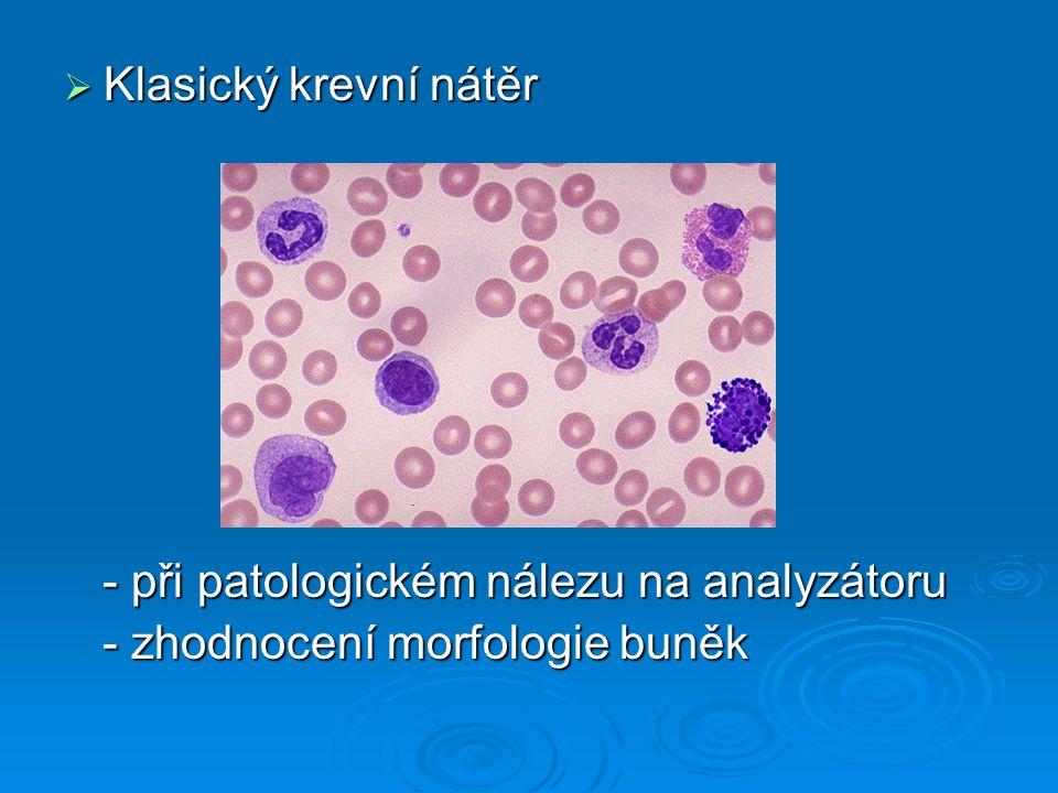  Klasický krevní nátěr - při patologickém nálezu na analyzátoru - při patologickém nálezu na analyzátoru - zhodnocení morfologie buněk - zhodnocení m