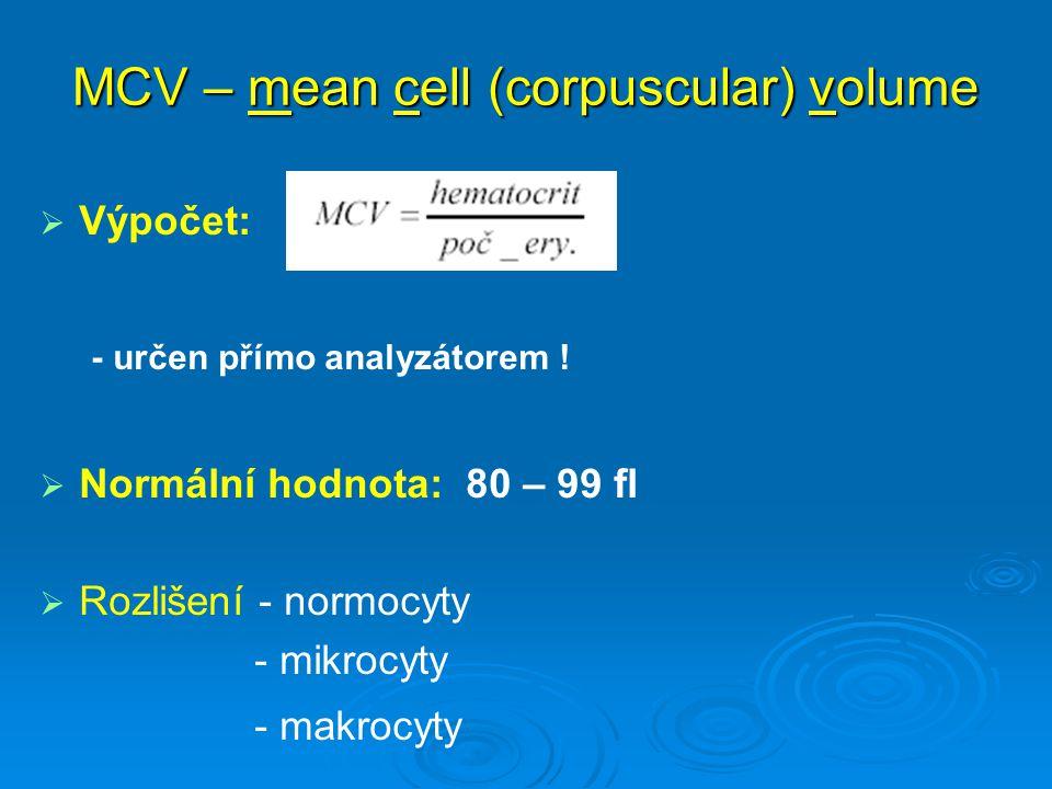 MCV – mean cell (corpuscular) volume   Výpočet: - určen přímo analyzátorem !   Normální hodnota: 80 – 99 fl   Rozlišení - normocyty - mikrocyty
