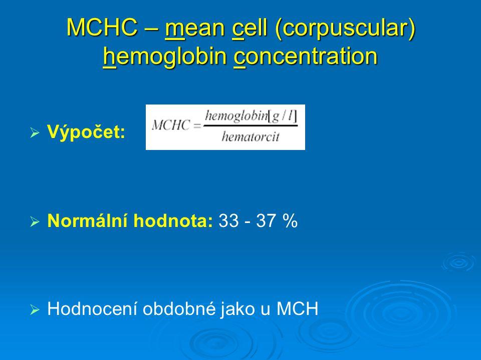 MCHC – mean cell (corpuscular) hemoglobin concentration   Výpočet:   Normální hodnota: 33 - 37 %   Hodnocení obdobné jako u MCH
