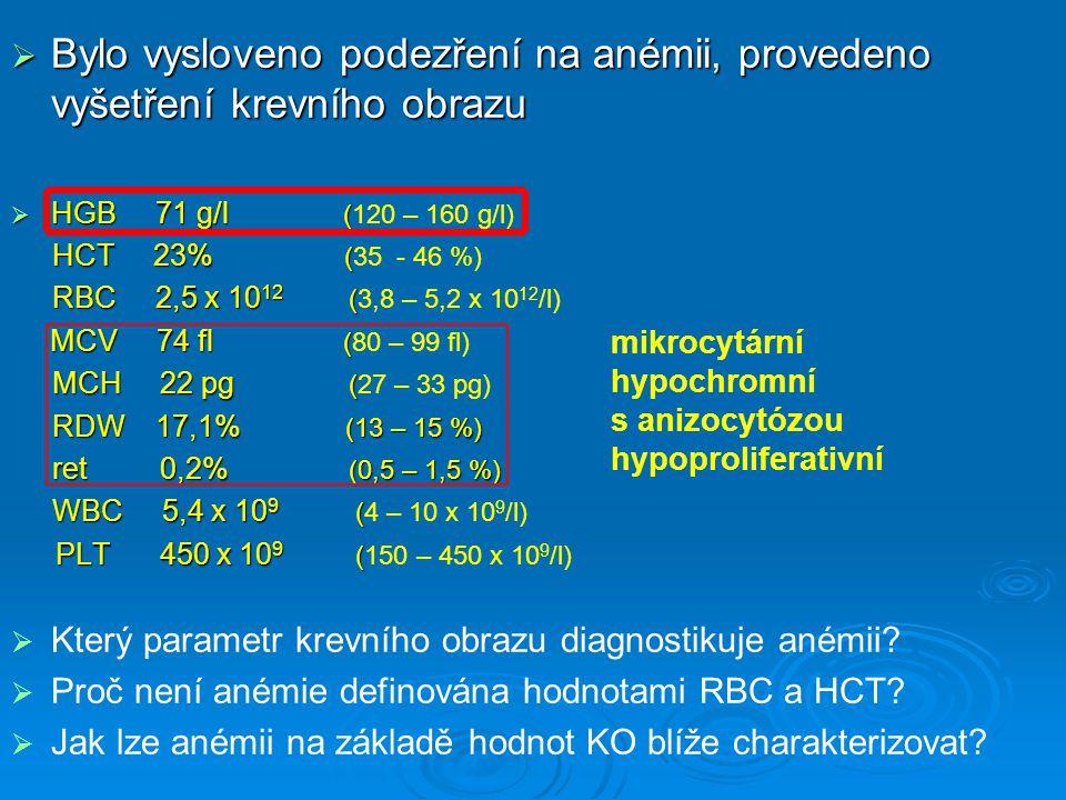 Bylo vysloveno podezření na anémii, provedeno vyšetření krevního obrazu  HGB 71 g/l (  HGB 71 g/l (120 – 160 g/l) HCT 23% ( HCT 23% (35 - 46 %) RB