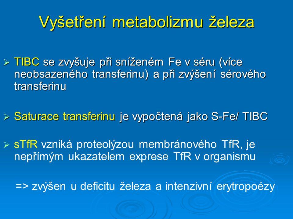 Vyšetření metabolizmu železa  TIBC se zvyšuje při sníženém Fe v séru (více neobsazeného transferinu) a při zvýšení sérového transferinu  Saturace tr
