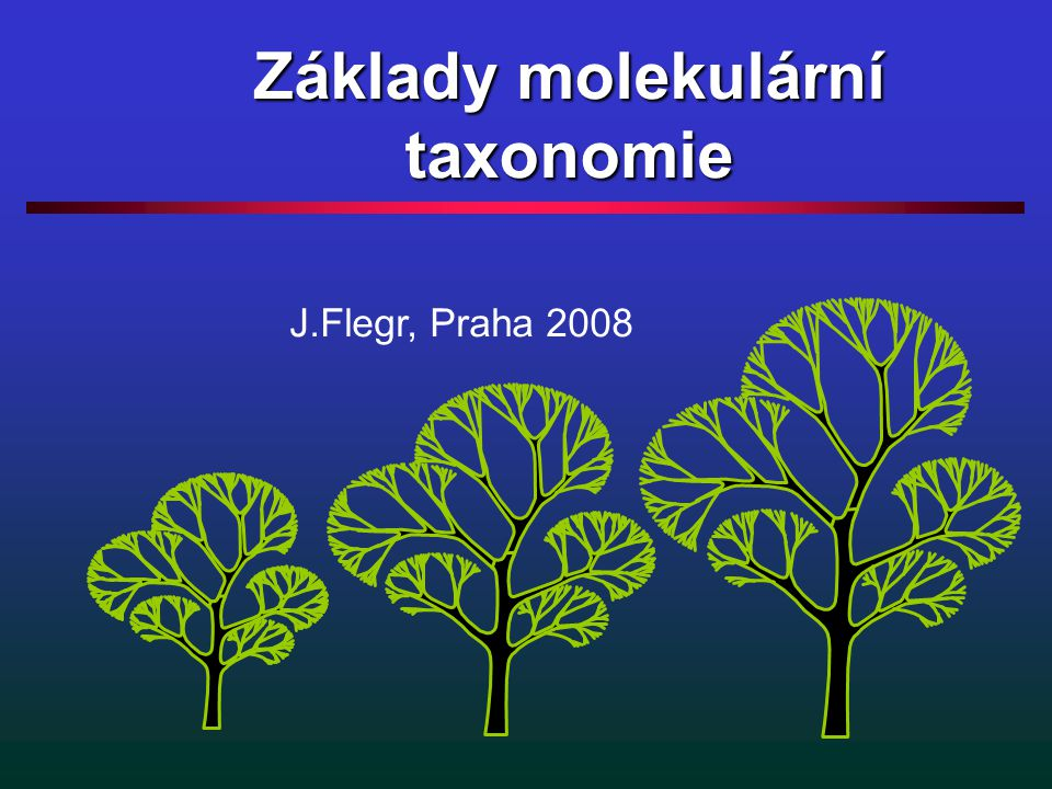 Základy molekulární taxonomie J.Flegr, Praha 2008