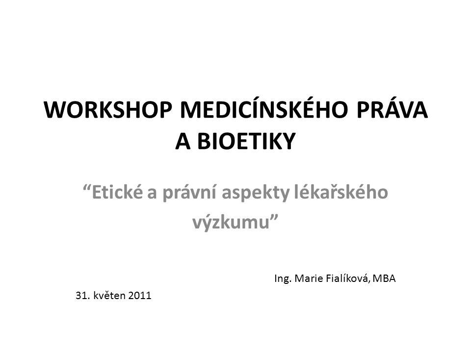 """WORKSHOP MEDICÍNSKÉHO PRÁVA A BIOETIKY """"Etické a právní aspekty lékařského výzkumu"""" Ing. Marie Fialíková, MBA 31. květen 2011"""