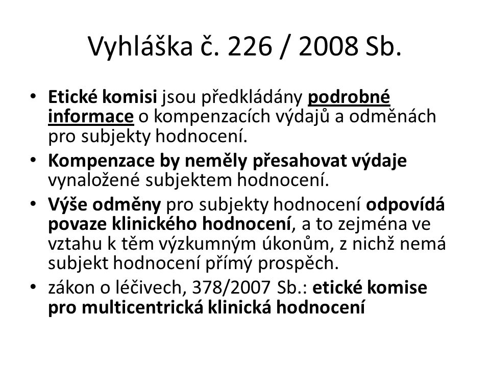 Vyhláška č. 226 / 2008 Sb. Etické komisi jsou předkládány podrobné informace o kompenzacích výdajů a odměnách pro subjekty hodnocení. Kompenzace by ne