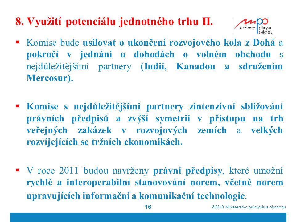  2010  Ministerstvo průmyslu a obchodu 16 8. Využití potenciálu jednotného trhu II.