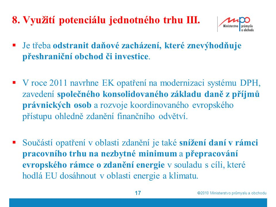  2010  Ministerstvo průmyslu a obchodu 17 8. Využití potenciálu jednotného trhu III.