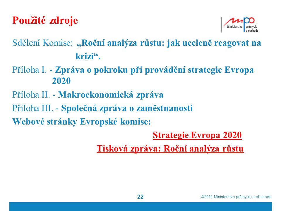 """ 2010  Ministerstvo průmyslu a obchodu 22 Použité zdroje Sdělení Komise: """"Roční analýza růstu: jak uceleně reagovat na krizi ."""