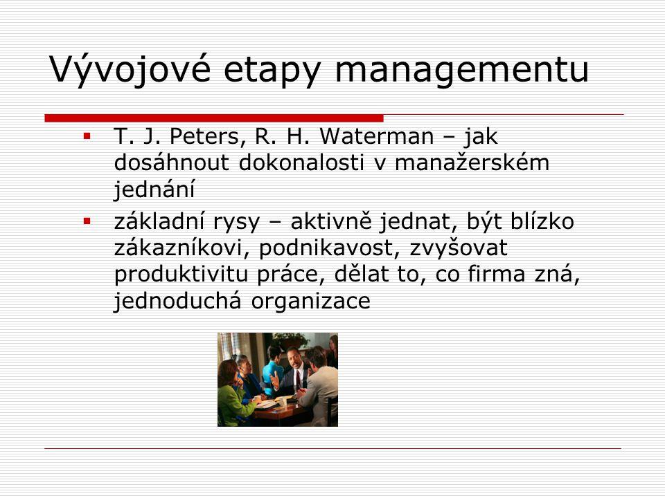 Vývojové etapy managementu  T. J. Peters, R. H. Waterman – jak dosáhnout dokonalosti v manažerském jednání  základní rysy – aktivně jednat, být blíz