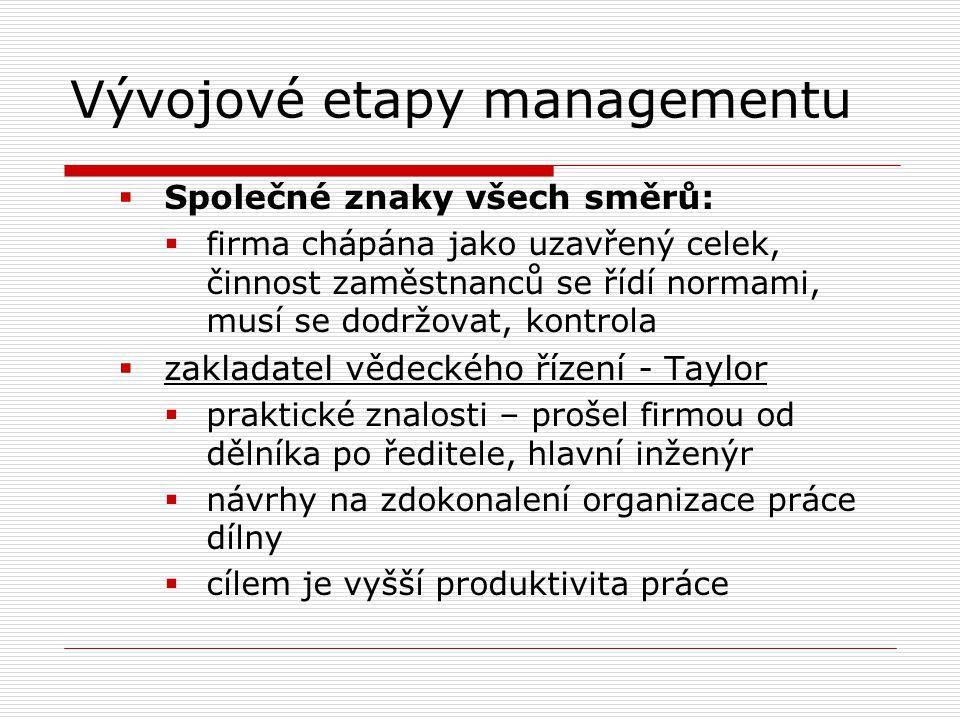 Vývojové etapy managementu  Společné znaky všech směrů:  firma chápána jako uzavřený celek, činnost zaměstnanců se řídí normami, musí se dodržovat,