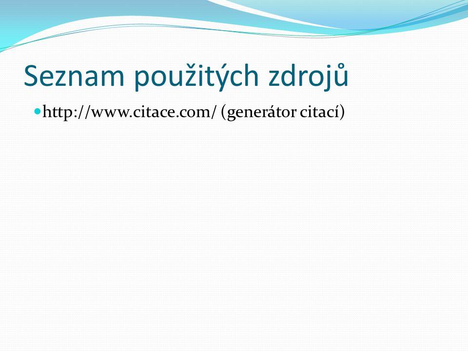 Seznam použitých zdrojů http://www.citace.com/ (generátor citací)