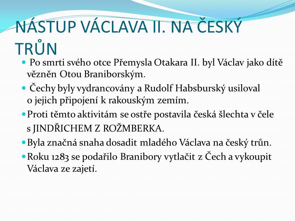 NÁSTUP VÁCLAVA II. NA ČESKÝ TRŮN Po smrti svého otce Přemysla Otakara II. byl Václav jako dítě vězněn Otou Braniborským. Čechy byly vydrancovány a Rud