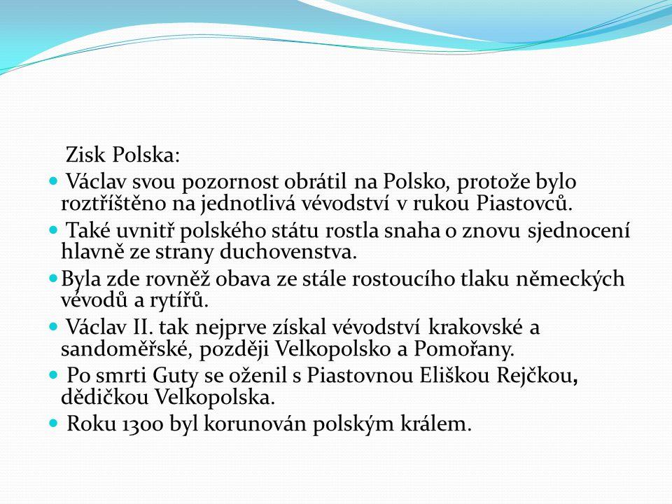 Zisk Polska: Václav svou pozornost obrátil na Polsko, protože bylo roztříštěno na jednotlivá vévodství v rukou Piastovců. Také uvnitř polského státu r