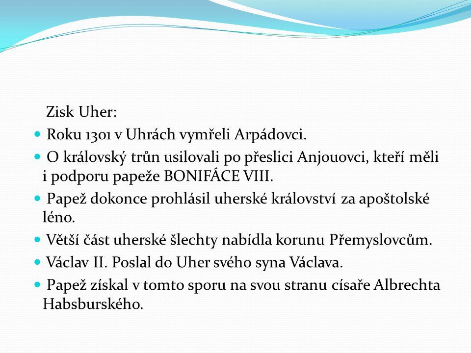 Zisk Uher: Roku 1301 v Uhrách vymřeli Arpádovci.