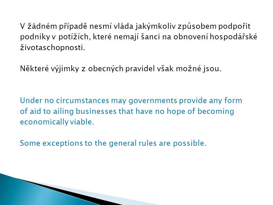 V žádném případě nesmí vláda jakýmkoliv způsobem podpořit podniky v potížích, které nemají šanci na obnovení hospodářské životaschopnosti. Některé výj