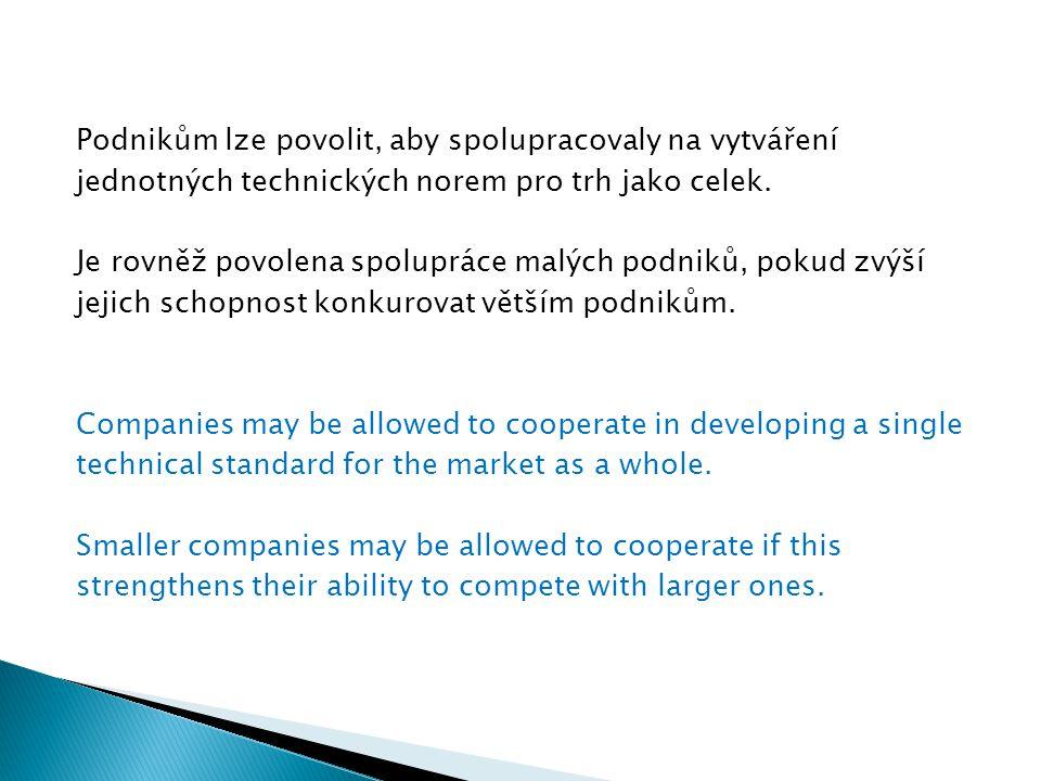 Podnikům lze povolit, aby spolupracovaly na vytváření jednotných technických norem pro trh jako celek. Je rovněž povolena spolupráce malých podniků, p