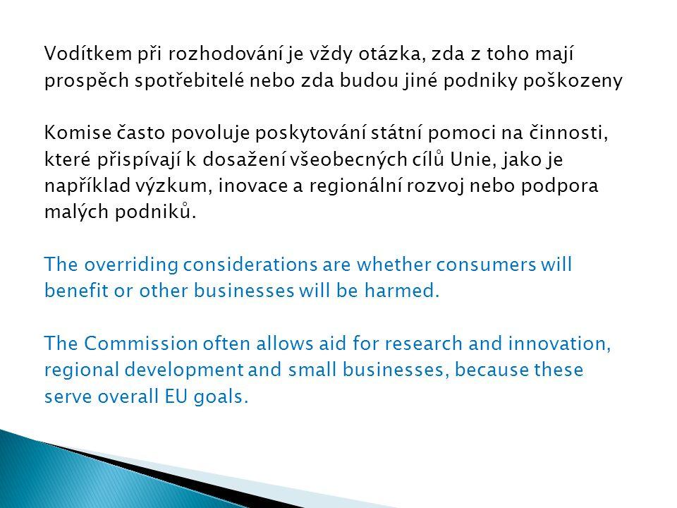 Vodítkem při rozhodování je vždy otázka, zda z toho mají prospěch spotřebitelé nebo zda budou jiné podniky poškozeny Komise často povoluje poskytování