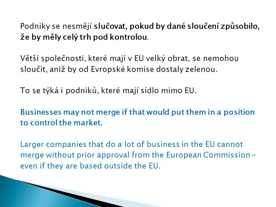 Podniky se nesmějí slučovat, pokud by dané sloučení způsobilo, že by měly celý trh pod kontrolou. Větší společnosti, které mají v EU velký obrat, se n