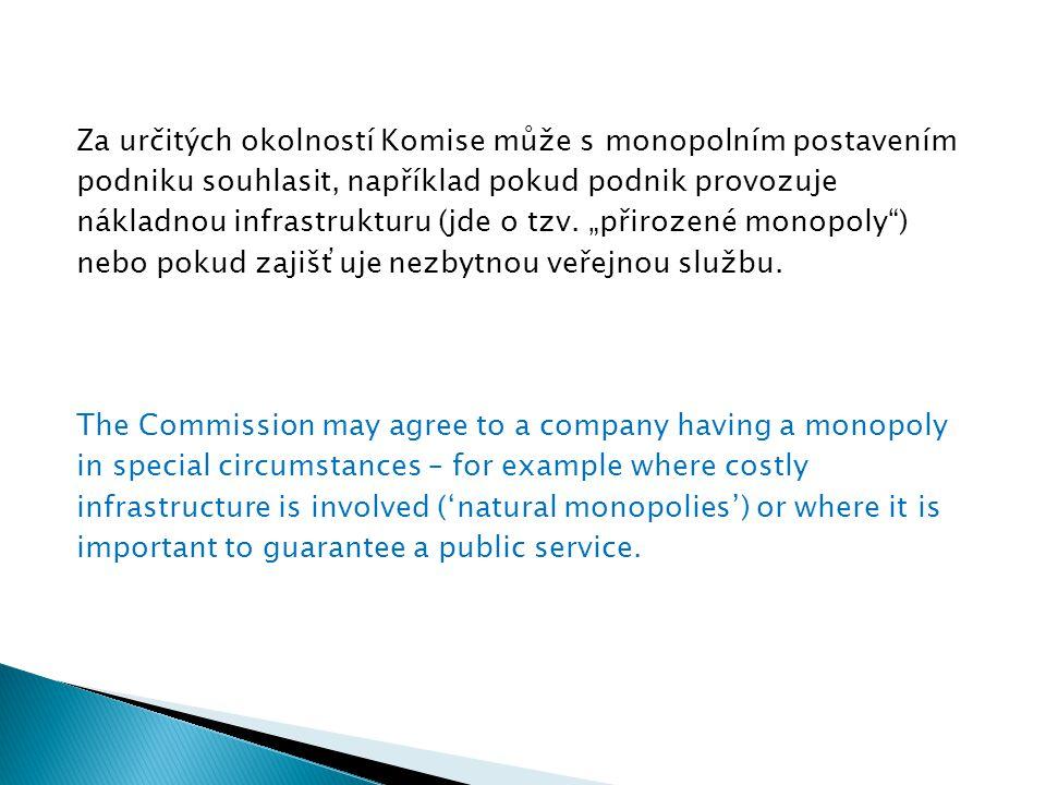"""Za určitých okolností Komise může s monopolním postavením podniku souhlasit, například pokud podnik provozuje nákladnou infrastrukturu (jde o tzv. """"př"""