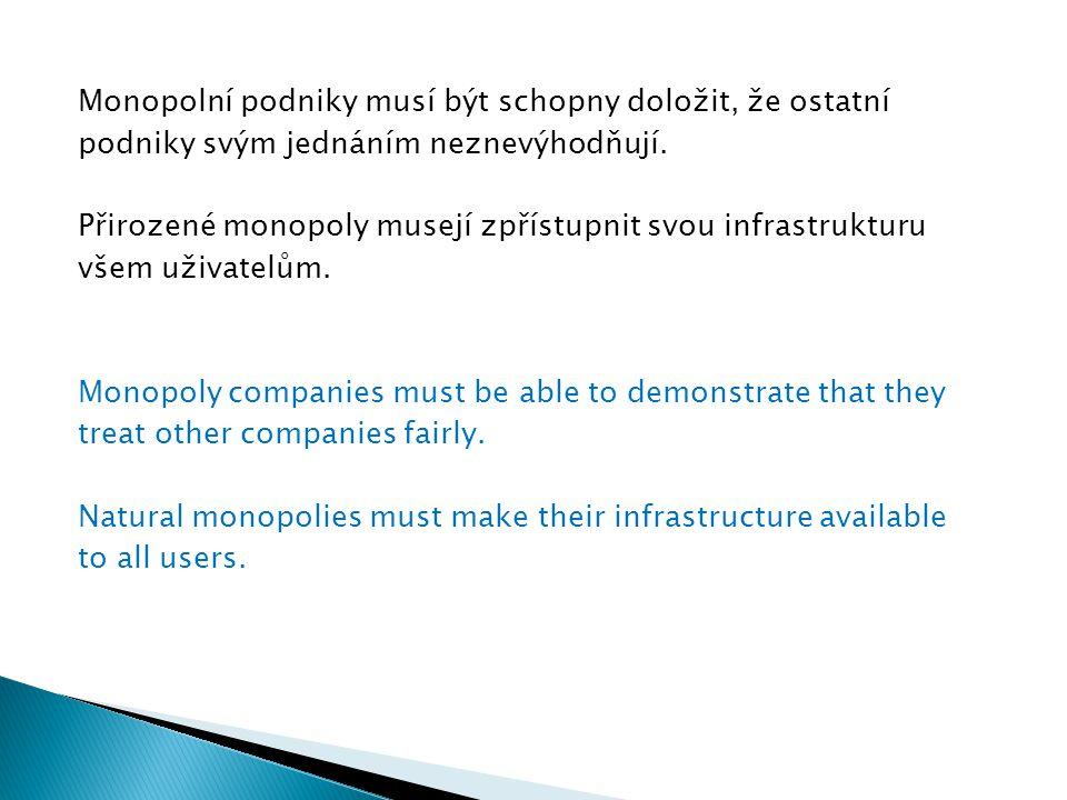Monopolní podniky musí být schopny doložit, že ostatní podniky svým jednáním neznevýhodňují. Přirozené monopoly musejí zpřístupnit svou infrastrukturu