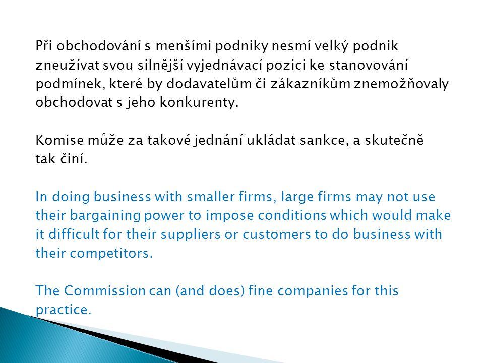 Při obchodování s menšími podniky nesmí velký podnik zneužívat svou silnější vyjednávací pozici ke stanovování podmínek, které by dodavatelům či zákaz