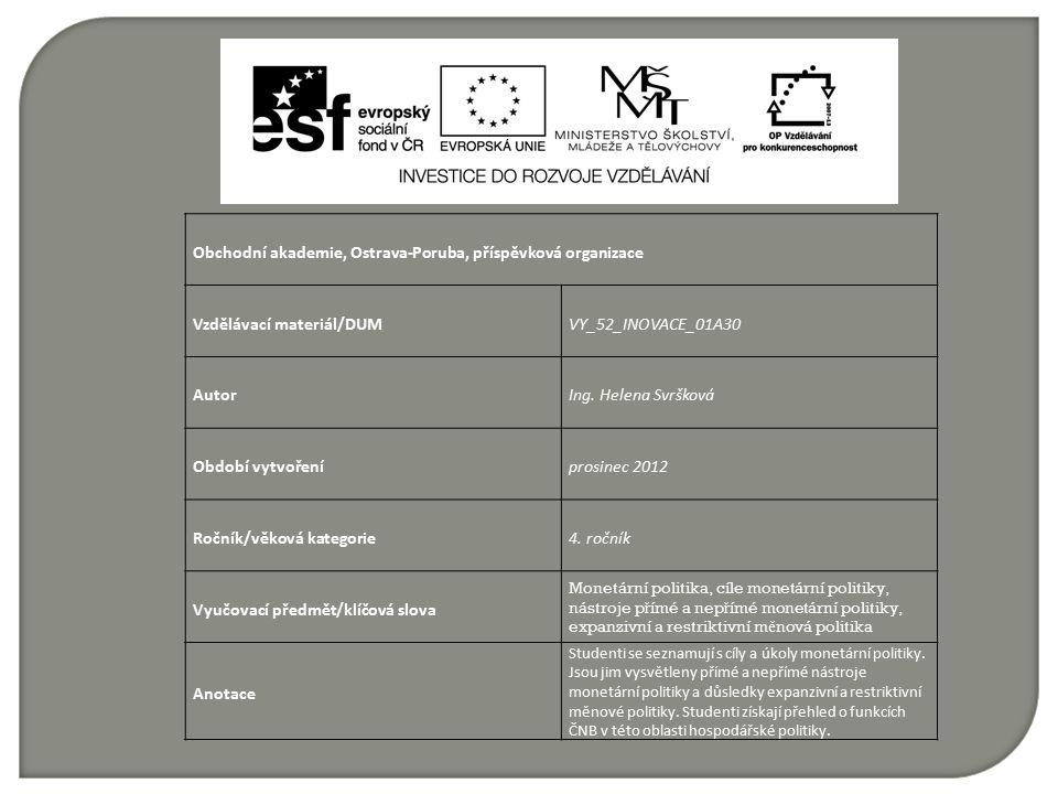 Obchodní akademie, Ostrava-Poruba, příspěvková organizace Vzdělávací materiál/DUMVY_52_INOVACE_01A30 AutorIng. Helena Svršková Období vytvořeníprosine