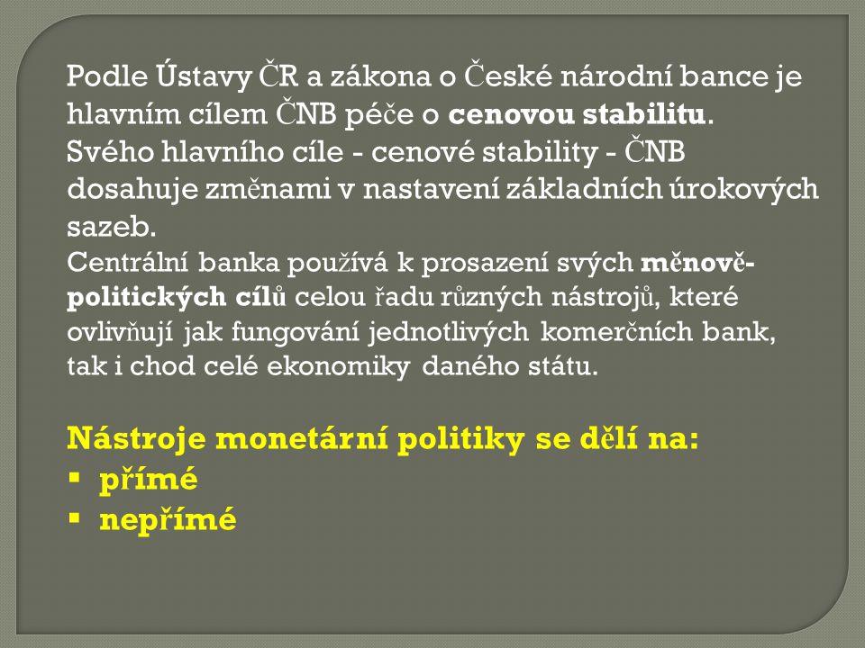 Podle Ústavy Č R a zákona o Č eské národní bance je hlavním cílem Č NB pé č e o cenovou stabilitu.