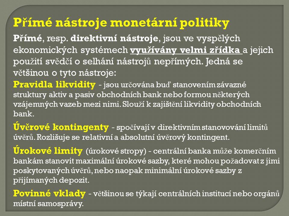 P ř ímé nástroje monetární politiky P ř ímé, resp. direktivní nástroje, jsou ve vysp ě lých ekonomických systémech vyu ž ívány velmi z ř ídka a jejich
