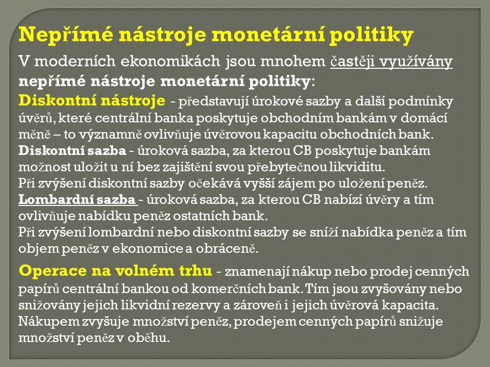 Nep ř ímé nástroje monetární politiky V moderních ekonomikách jsou mnohem č ast ě ji vyu ž ívány nep ř ímé nástroje monetární politiky: Diskontní nást