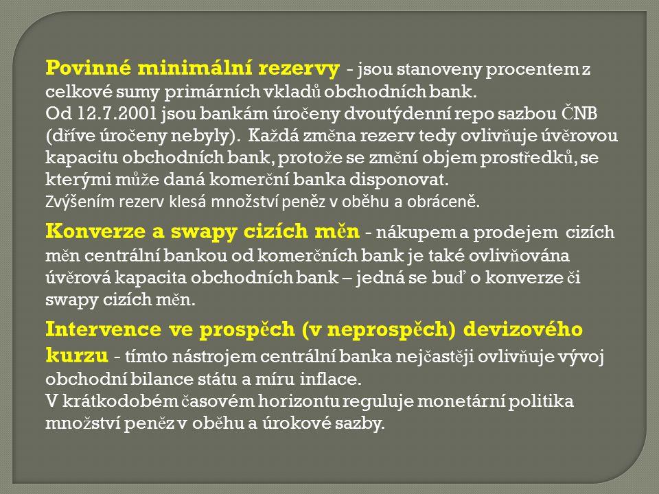 Povinné minimální rezervy - jsou stanoveny procentem z celkové sumy primárních vklad ů obchodních bank. Od 12.7.2001 jsou bankám úro č eny dvoutýdenní