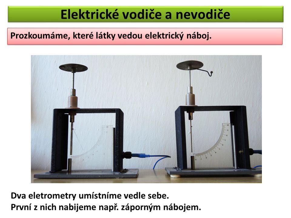Elektrické vodiče a nevodiče Elektrometry propojíme kovovou tyčí.