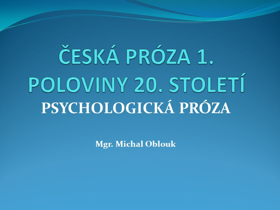 JAROSLAV HAVLÍČEK (1896 – 1943) -spisovatel, nejvýznamnější představitel psychologické prózy -narodil se v Jilemnici v učitelské rodině -vystudoval reálku v Jičíně a začal studovat na ČVUT v Praze -r.