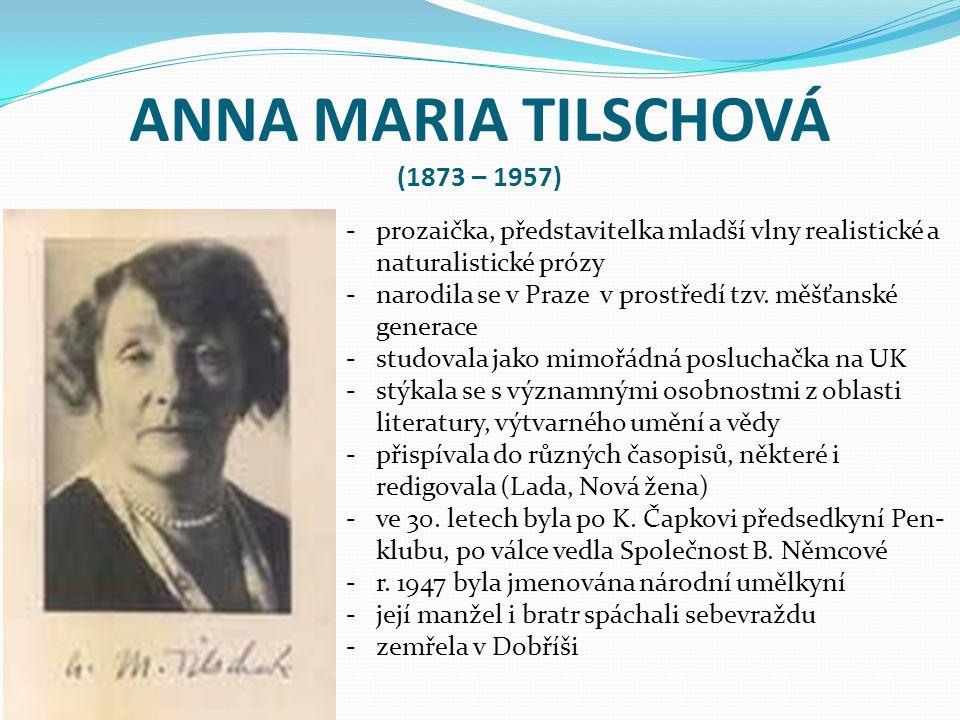 ANNA MARIA TILSCHOVÁ (1873 – 1957) -prozaička, představitelka mladší vlny realistické a naturalistické prózy -narodila se v Praze v prostředí tzv. měš