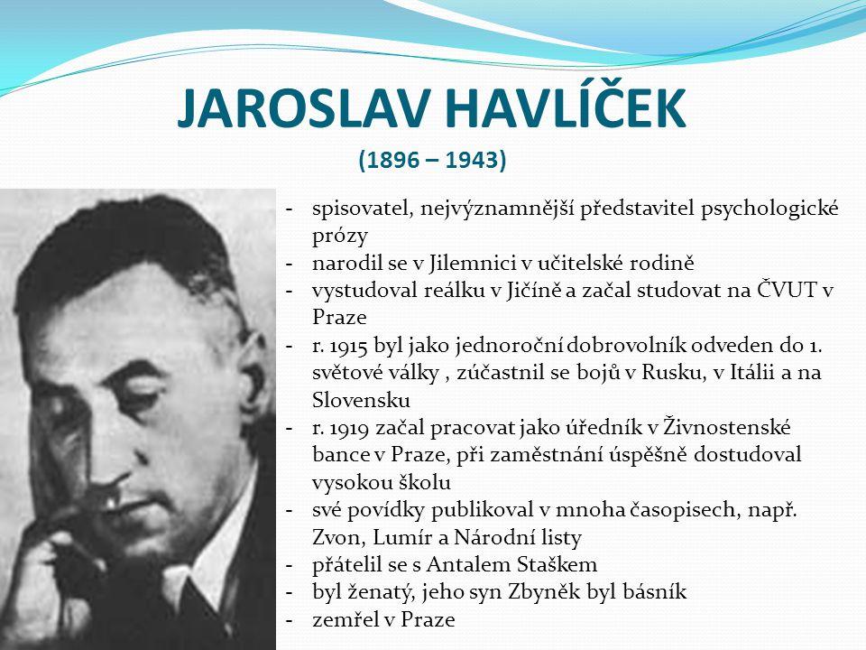 JAROSLAV HAVLÍČEK (1896 – 1943) -spisovatel, nejvýznamnější představitel psychologické prózy -narodil se v Jilemnici v učitelské rodině -vystudoval re