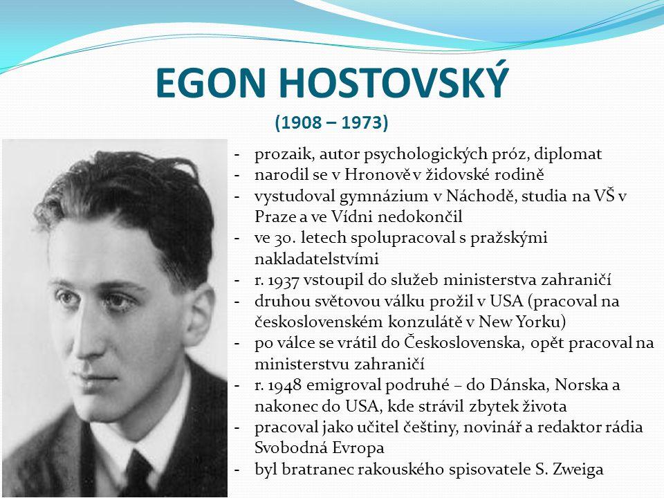EGON HOSTOVSKÝ (1908 – 1973) -prozaik, autor psychologických próz, diplomat -narodil se v Hronově v židovské rodině -vystudoval gymnázium v Náchodě, s