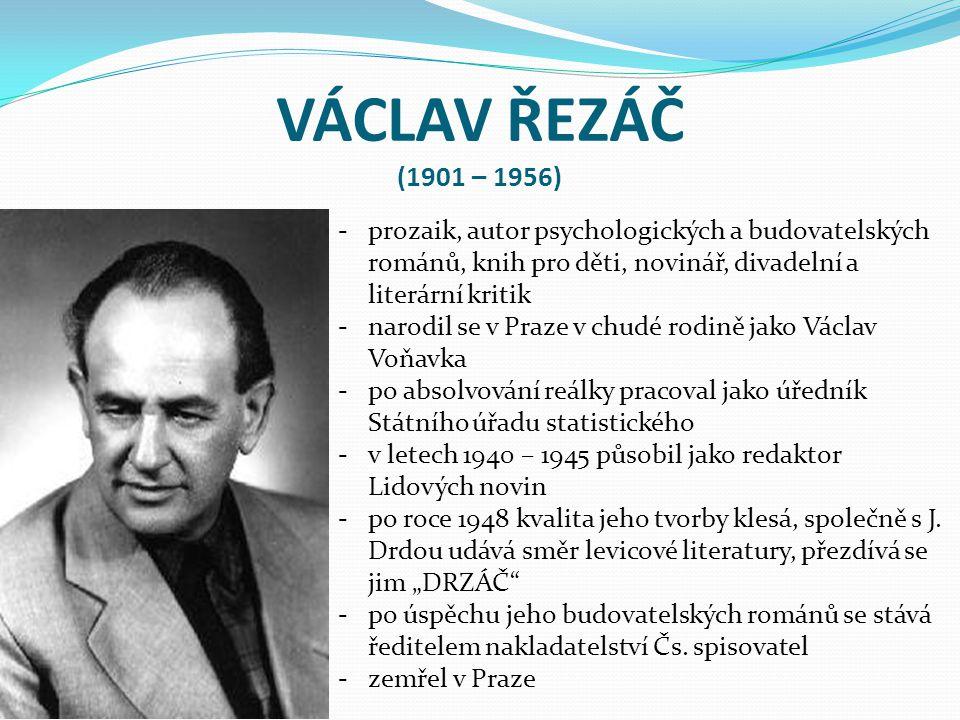 VÁCLAV ŘEZÁČ (1901 – 1956) -prozaik, autor psychologických a budovatelských románů, knih pro děti, novinář, divadelní a literární kritik -narodil se v