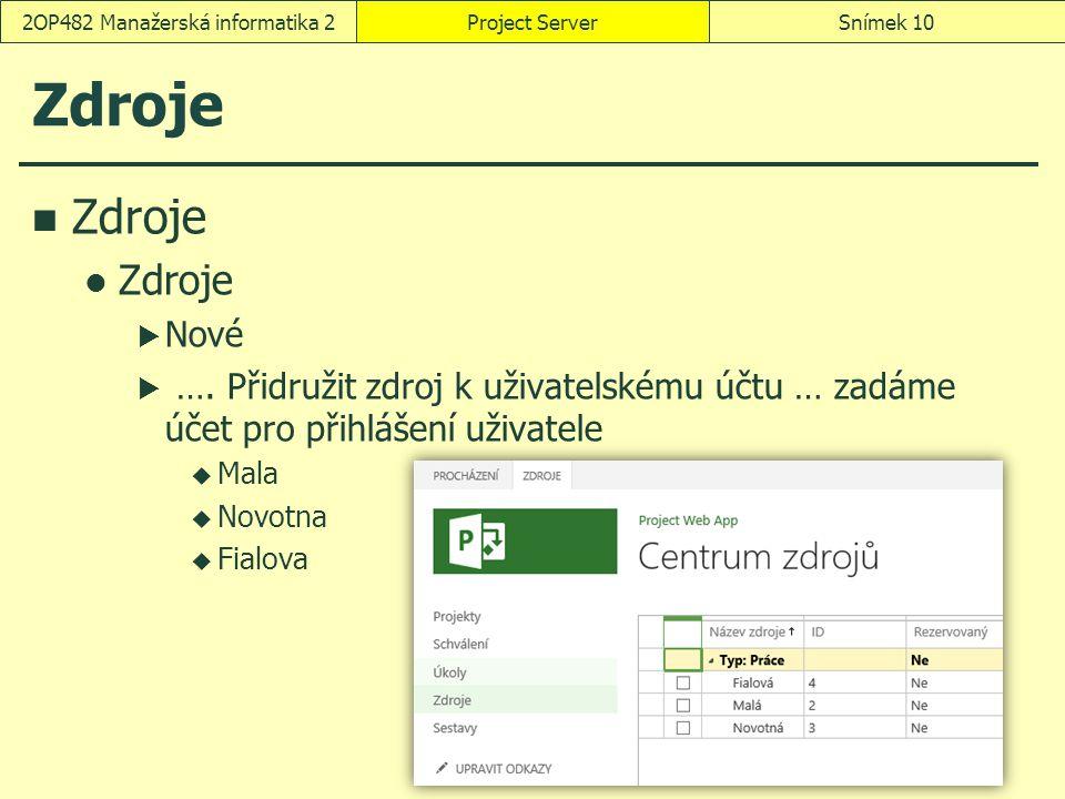 Zdroje  Nové  …. Přidružit zdroj k uživatelskému účtu … zadáme účet pro přihlášení uživatele  Mala  Novotna  Fialova Project ServerSnímek 102OP48