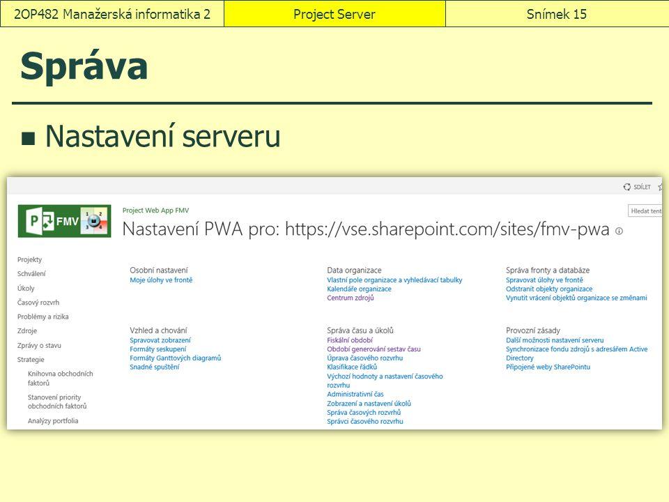 Správa Nastavení serveru Project ServerSnímek 152OP482 Manažerská informatika 2