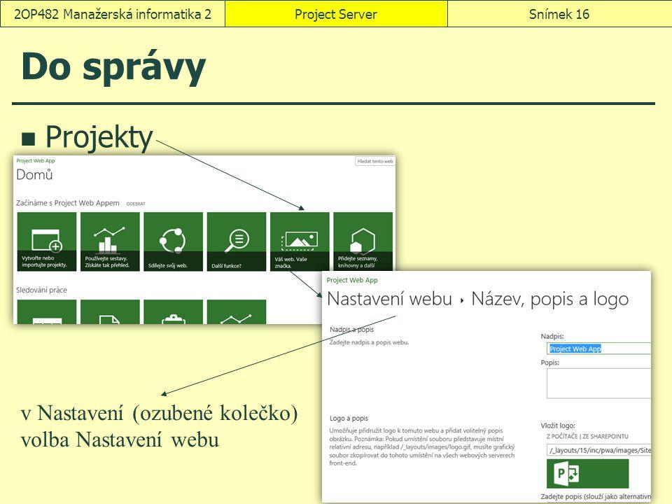 Do správy Projekty Project ServerSnímek 162OP482 Manažerská informatika 2 v Nastavení (ozubené kolečko) volba Nastavení webu