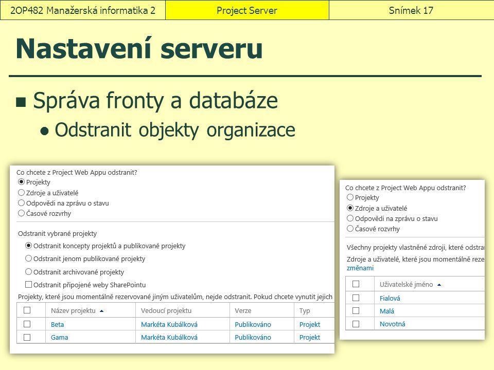 Nastavení serveru Správa fronty a databáze Odstranit objekty organizace Project ServerSnímek 172OP482 Manažerská informatika 2