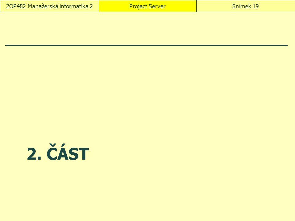 2. ČÁST Project ServerSnímek 192OP482 Manažerská informatika 2