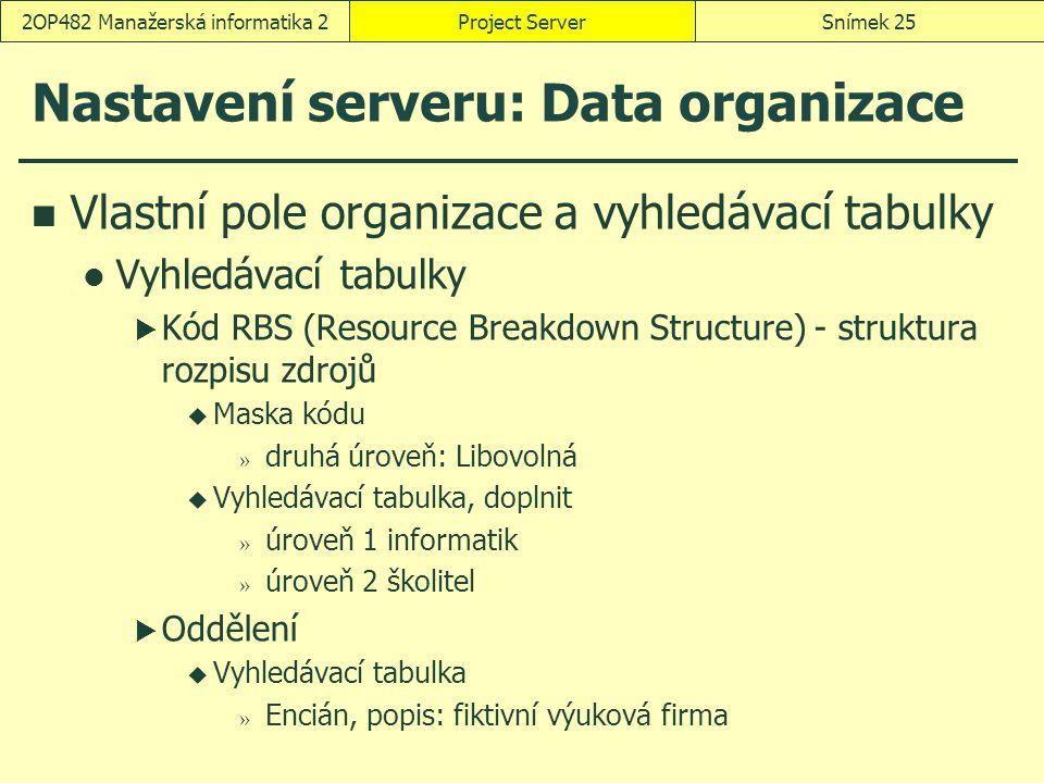 Nastavení serveru: Data organizace Vlastní pole organizace a vyhledávací tabulky Vyhledávací tabulky  Kód RBS (Resource Breakdown Structure) - strukt