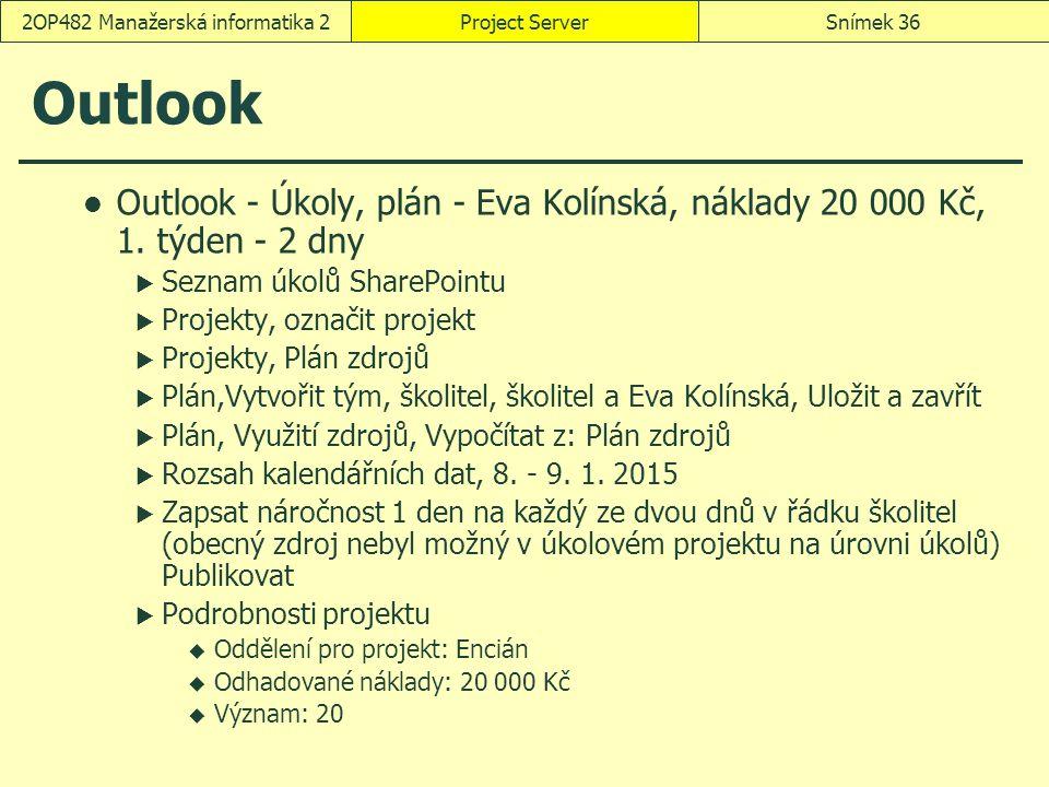 Outlook Outlook - Úkoly, plán - Eva Kolínská, náklady 20 000 Kč, 1. týden - 2 dny  Seznam úkolů SharePointu  Projekty, označit projekt  Projekty, P